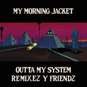 Outta My System: Remixez y Friendz