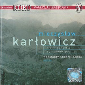 Karlowicz, M.: Violin Concerto / Eternal Songs / Stanislaw and Anna Oswiecim