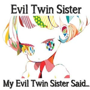My Evil Twin Sister Said...