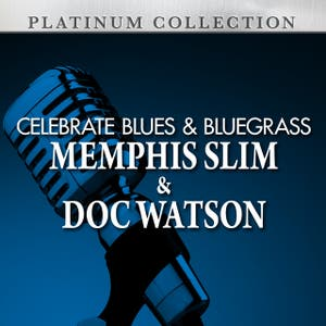 Celebrate Blues & Bluegrass: Memphis Slim & Doc Watson