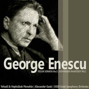 Enescu: Violin Sonata No. 3 in A Minor, Op. 25; Romanian Rhapsody No. 1 in A Major, Op. 11