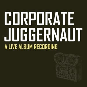 Corporate Juggernaut: A Live Album Recording