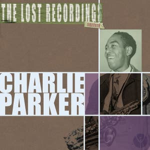 Charlie Parker the Lost Recordings (Remastered)