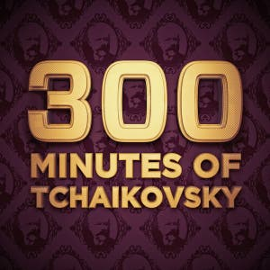 300 Minutes of Tchaikovsky
