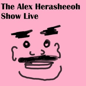 The Alex Herasheeoh Show Live