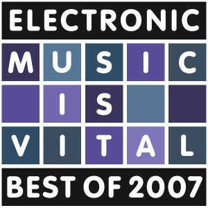 Electronic Music Is Vital - Best of 2007