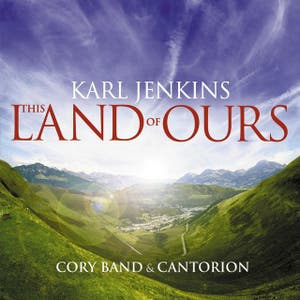 Karl Jenkins: This Land of Ours
