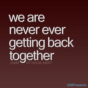 We Are Never Ever Getting Back Together (Taylor Swift Cover, Etc)