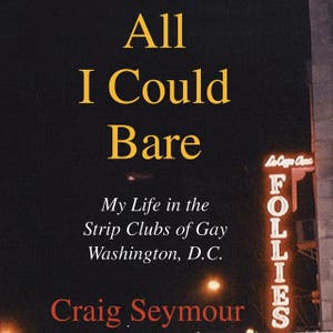 ALL I COULD BARE: My Life in the Strip Clubs of DC