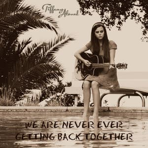 We Are Never Ever Getting Back Together (originally by Taylor Swift)