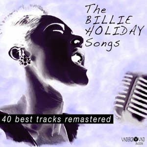 The Billie Holiday Songs (40 Best Tracks Remastered)