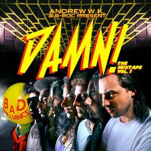 Andrew W.K. & B-Roc Present: Damn! the Mixtape Vol. 1