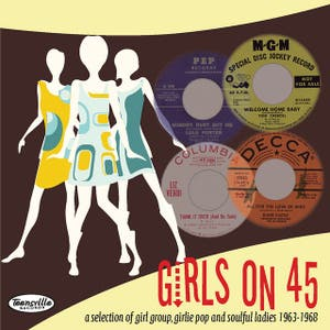 Girls On 45 (26 Girl Groups, Girlie Pop & Soulful Ladies From 1963 – 1968)