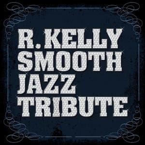 R. Kelly Smooth Jazz Tribute