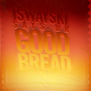 Iswayski Says Ur Good Bread