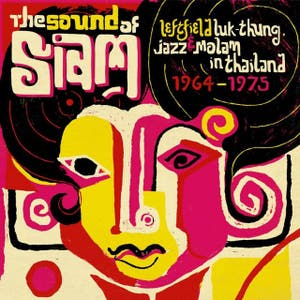 Soundway Records Presents The Sound of Siam : Leftfield Luk Thung, Jazz and Molam from Thailand 1964 - 1975