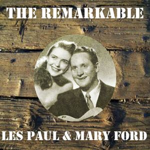 The Remarkable Les Paul & Mary Ford