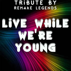 Live While We're Young - Tribute to One Direction