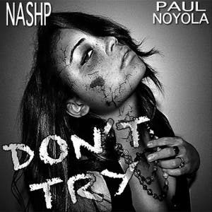 Don't Try (feat. Paul Noyola)
