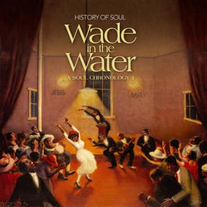 Wade in the Water - A Soul Chronology 1927-1951 Vol. 1