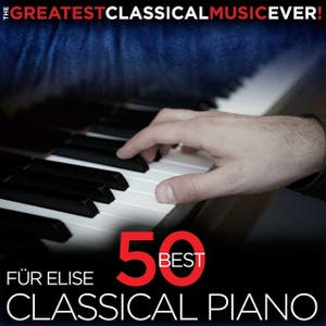 The Greatest Classical Music Ever! Für Elise - 50 Best Classical Piano