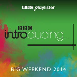 BBC Introducing at Big Weekend 2014 (BBC Radio 1)