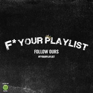 F YOUR Playlist