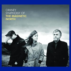 The Magnetic North – Orkney: Symphony of the Magnetic North