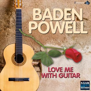 BADEN POWELL Love me with Guitar Samba triste