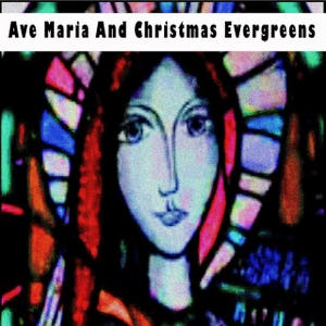 Ave Maria And Christmas Evergreens