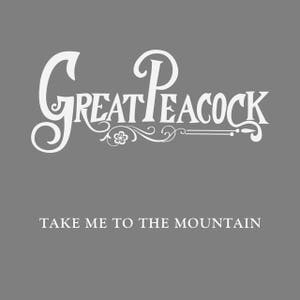 Great Peacock – Take Me to the Mountain