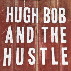 Hugh Bob and the Hustle