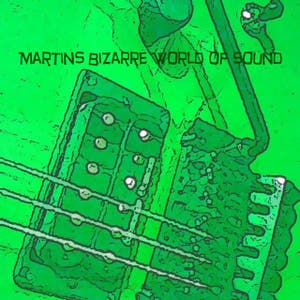 Martins Bizarre World of Sound