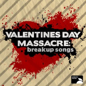 Valentine's Day Massacre: Breakup Songs