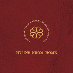 That Thing That's A Whole Lot Bigger Than This – Hymns From Home