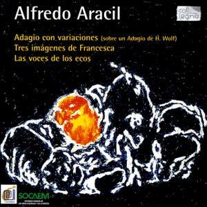 Alfredo Aracil: Adagio con Variaciones, Tres Imágenes de Francesca, Las Voces de los Ecos