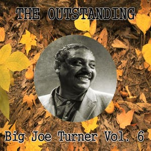 The Outstanding Big Joe Turner Vol. 6