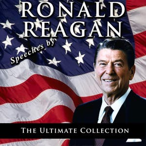 Speeches By Ronald Reagan - The Ultimate Collection