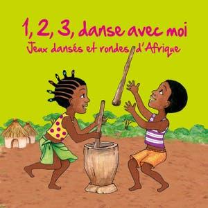 1, 2, 3, danse avec moi (Jeux dansés et rondes d'Afrique)