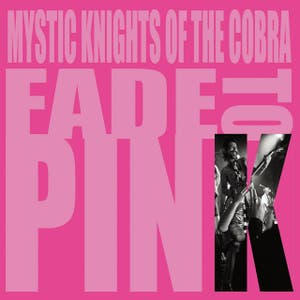 Mystic Knights of the Cobra – Fade to Pink