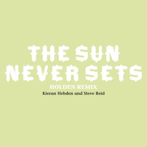 The Sun Never Sets (Holden Remix)