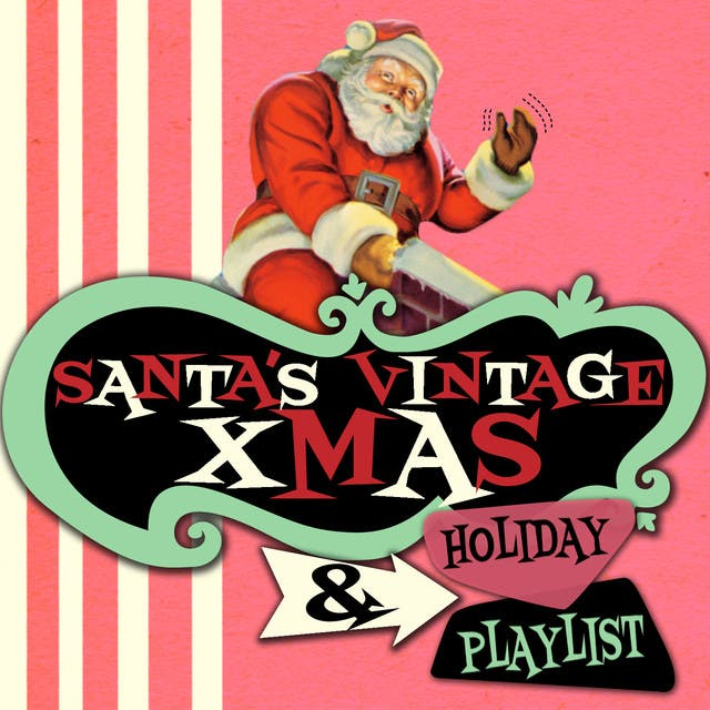 Santa's Vintage Xmas & Holiday Playlist
