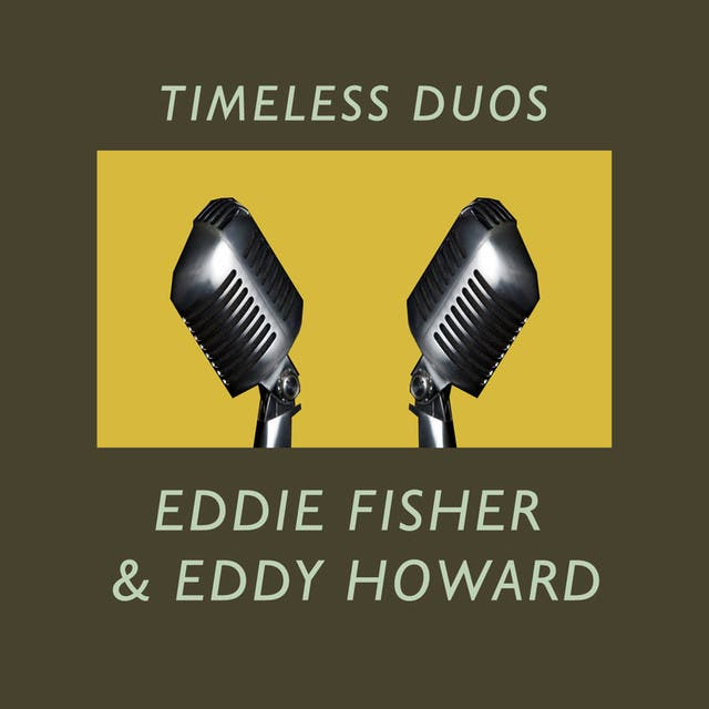 Timeless Duos: Eddie Fisher & Eddy Howard