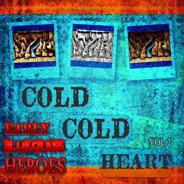 Cold, Cold Heart - Early Bluegrass Heroes, Vol.2 (Remastered)
