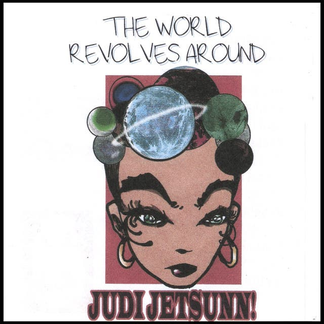 The World Revolves Around Judi Jetsunn