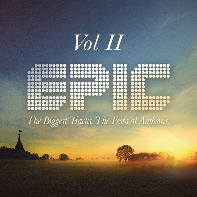Epic Volume II: The Biggest Tracks. The Festival Anthems