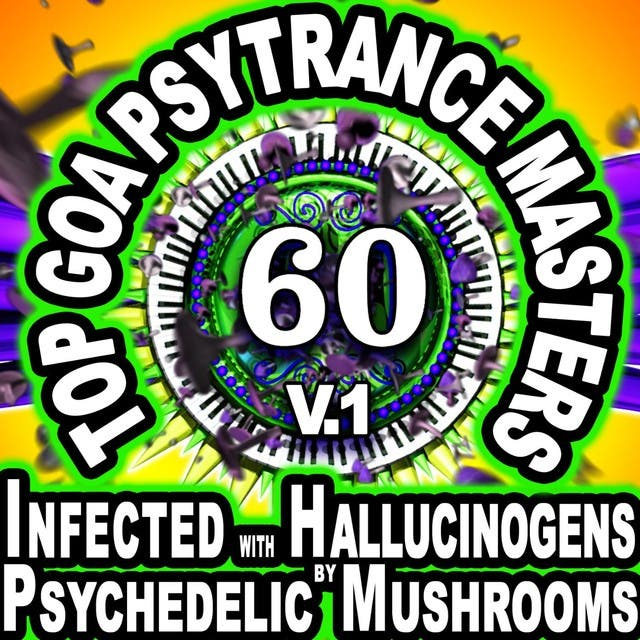 Infected With Hallucinogens & Psychedelic Mushrooms