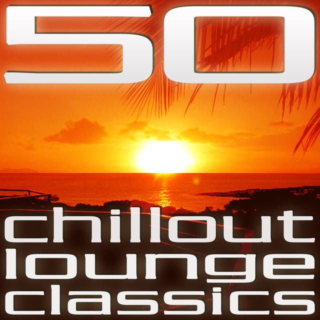 50 Chillout Lounge Classics