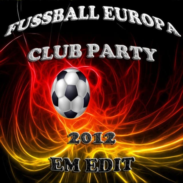 Fussball Europa Club Party 2012, Em Soccer Edit (The Ultimate Mixture Of Electro, House, Minimal And Club Groovers)