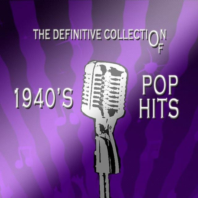 The Definitive Collection Of 1940's Pop Hits